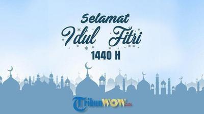 20 Ucapan Selamat Hari Raya Idul Fitri 2019 Cocok Untuk Update Status Dikirim Ke Orang Tersayang